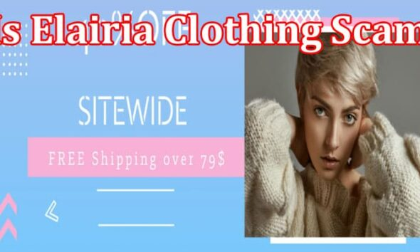 Is Elairia Clothing Scam {May 2021} Reflective Reviews!